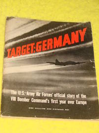 Target: Germany, The U.S. Army Air Forces' official story of the VIII Bombers Command's...