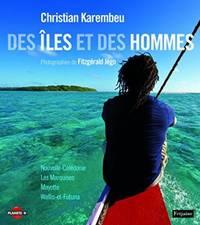 Des îles et des hommes: Les Marquises, Mayotte, Wallis-et-Futuna, Nouvelle-Calédonie