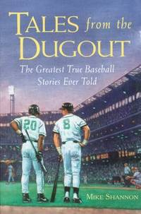 Tales from the Dugout : The Greatest True Baseball Stories Ever Told by Mike Shannon - Paperback - 1998 - from ThriftBooks and Biblio.com
