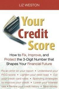 Your Credit Score: How to Fix, Improve, and Protect the 3-Digit Number That Shapes Your Financial...