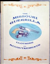 image of The Missouri Guerrilla: Clothing and Accoutrements