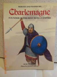 Charlemagne Founder of the Holy Roman Empire