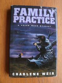 Family Practice by  Charlene Weir  - First edition first printing  - 1995  - from Scene of the Crime Books, IOBA (SKU: 20664)