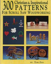 300 Christian and Inspirational Designs for Scroll Saw Woodworking 150 Easy to Make Gift, Fretwork, and Jewelry Projects