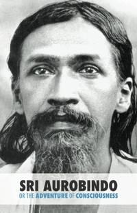 image of Sri Aurobindo or the Adventure of Consciousness