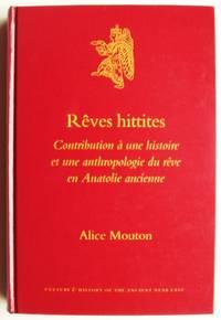 Reves Hittites: Contribution A une Histoire Et une Anthropologie Du Reve En Anatolie Ancienne