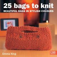 25 Bags to Knit : Beautiful Bags in Stylish Colours