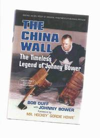 The China Wall:  The Timeless Legend of Johnny Bower -Signed By Johnny Bower ( NHL / N.H.L. / National Hockey League / Toronto Maple Leafs / New York Rangers )