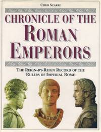 CHRONICLE OF THE ROMAN EMPERORS  The Reign-by-Reign Record of the Rulers  of Imperial Rome