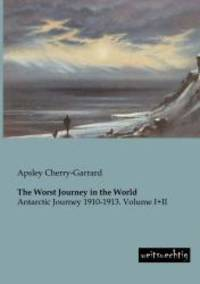 image of The Worst Journey in the World: Antarctic Journey 1910-1913. Volume I+II
