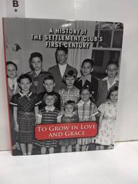 image of To Grow in Love and Grace : a History of the Settlement Club's First Century