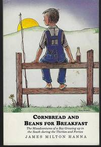 CORNBREAD AND BEANS FOR BREAKFAST The Misadventures of a Boy Growing Up in  the South During the Thirties and Forties