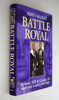 Battle royal : Edward VIII & George VI, brother against Brother