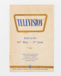 Television. Adelaide, 30th May - 2nd June. Souvenir of the Unique Occasion of the First Full Demonstration of Television in Adelaide. Sponsored by The Shell Company of Australia Limited [cover title]