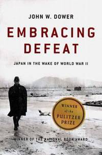 Embracing Defeat : Japan in the Wake of World War II