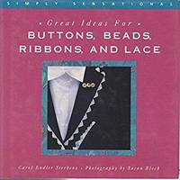 Great Ideas for Buttons, Beads, Ribbons and Lace