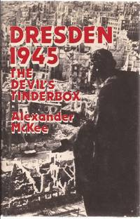Dresden 1945 The Devil's Tinderbox by  Alexander McKee - First Edition - 1982 - from Ed Conroy Bookseller and Biblio.com