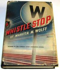 Whistle Stop by  Maritta M Wolff - Signed First Edition - 1941 - from Squid Ink Books and Biblio.com
