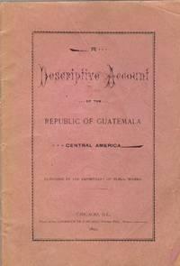 image of A Descriptive Account of the Republic of Guatemala, Central America