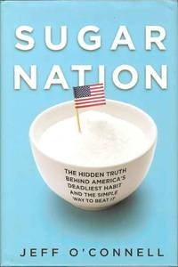 Sugar Nation.  The Hidden Truth Behind America's Deadliest Habit and the Simple Way to beat It