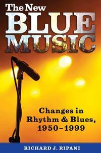 The New Blue Music : Changes in Rhythm and Blues  1950 1999
