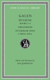 Hygiene, Volume II: Books 5-6. Thrasybulus. on Exercise with a Small Ball by Galen - Hardcover - from The Saint Bookstore (SKU: A9780674997134)