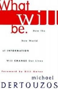 image of What Will Be: How the World of Information Will Change Our Lives