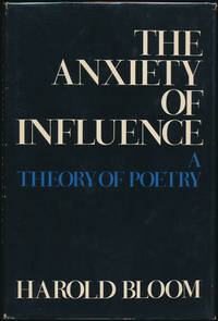 The Anxiety of Influence: A Theory of Poetry by  Harold BLOOM - First edition - 1973 - from Main Street Fine Books & Manuscripts, ABAA (SKU: 46145)