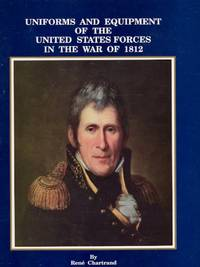 Uniforms and Equipment of the United States Forces in the War of 1812