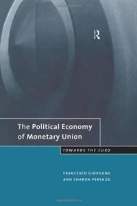 THE POLITICAL ECONOMY OF MONETARY UNION: Towards the Euro