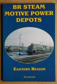 BR Steam Motive Power Depots: Eastern Region.