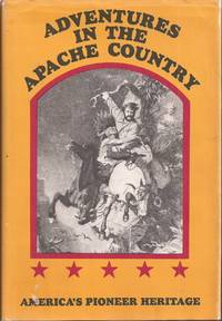 Adventures in the Apache Country: A Tour Through Arizona and Sonora, with Notes on the Silver Regions of Nevada