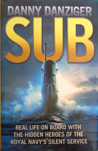Sub: Life on Board with the Hidden Heroes of Britain's Deadliest Force by  Danny Danziger - Hardcover - 2011 - from Hanselled Books and Biblio.co.uk