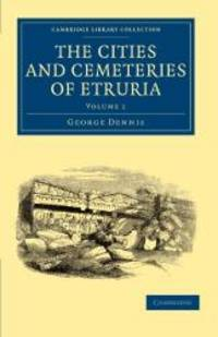 image of The Cities and Cemeteries of Etruria (Cambridge Library Collection - Archaeology)