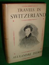 TRAVELS IN SWITZERLAND by ALEXANDRE DUMAS  ( A.Craig Bell  - Editor) , COPPIN , - 1958