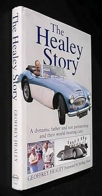The Healey Story: A Dynamic Father and Son Partnership and Their World-beating Cars