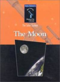 The Moon: The Solar System (Isaac Asimov's 21st Century Library of the Universe) by Isaac Asimov - 2002-02-07