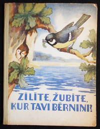image of Zilite, Zubite, Kur Tavi Bernini?: Putni Latviesu Tautas Dziesmas; Sakartojis Karlis Grigulis; Ilustrejusi Zelma Talberga [Latvian folk songs about birds]