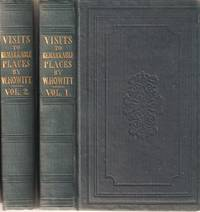 VISITS TO REMARKABLE PLACES:; Old Halls, Battle Fields, and Scenes Illlustrative of Striking Passages in English History and Poetry.  In Two Volumes