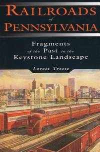 Railroads of Pennsylvania : Fragments of the Past in the Keystone Landscape