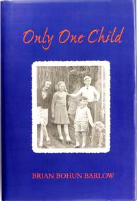 Only One Child by Brian Bohun Barlow - Hardcover - August 2006 - from Firefly Bookstore and Biblio.com