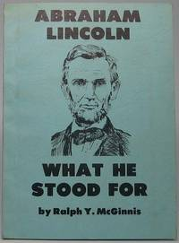 Abraham Lincoln: What He Stood For
