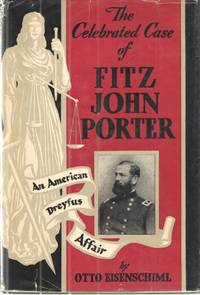 The Celebrated Case of Fitz John Porter; An American Dreyfus Affair by Otto Eisenschiml - Hardcover - First edition - 1950 - from Midway Used and Rare Books (SKU: 31383)