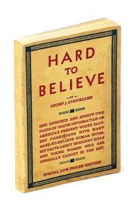 image of Hard to believe. One hundred and ninety-two pages of inside information on America''s present white slavery conditions with many hard-to-believe human interest facts about innocent girls and young women who are annually caught in the net [subtitle fr