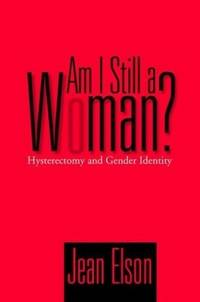 Am I Still a Woman? : Hysterectomy and Gender Identity