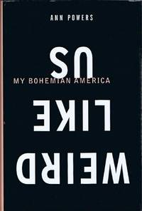Weird Like Us: My Bohemian America by  Ann Powers - Hardcover - -. 1 - 2000 - from Round Table Books, LLC (SKU: 26476)