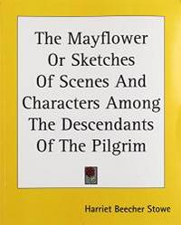 image of The Mayflower Or Sketches Of Scenes And Characters Among The Descendants Of The Pilgrim