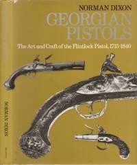 Georgian Pistols The Art and Craft of the Flintlock Pistol, 1715-1840