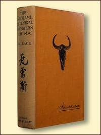 The Big Game of Central and Western China Being an Account of Ajourney from Snanghai to London Overland Across the Gobi Desert