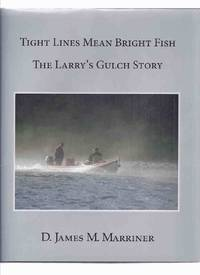 Tight Lines Mean Bright Fish: The Larry's Gulch Story -by D James M Marriner -a Signed Copy, One of 500 Copies / Gale's End Press, Mahone Bay, Nova Scotia ( Restigouche, New Brunswick / Quebec )( NB Lodge history famous for Atlantic Salmon Fishing )